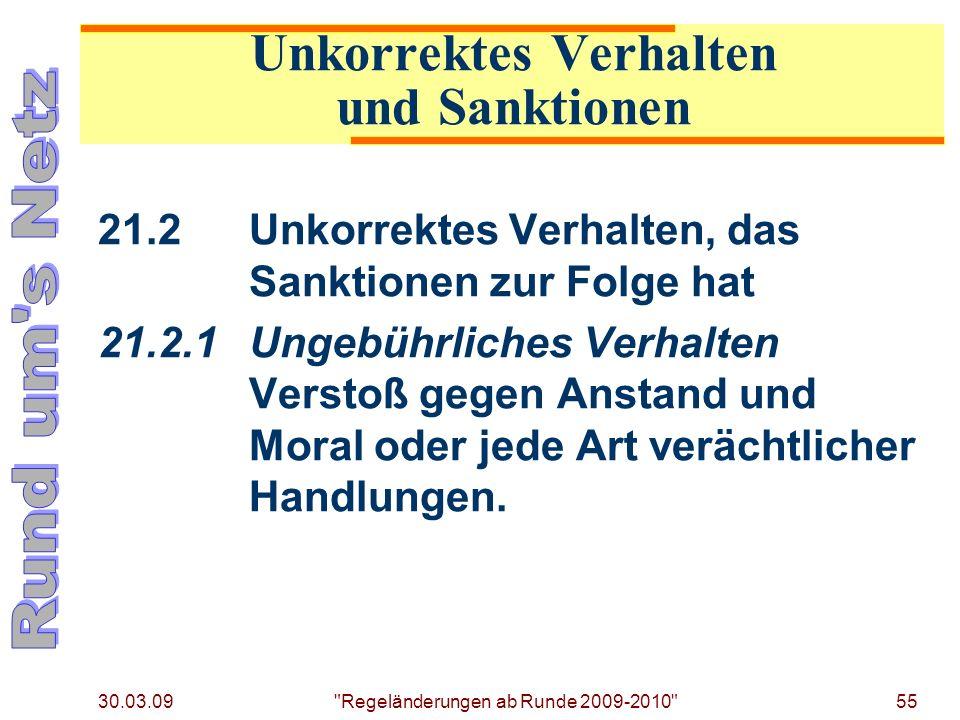 30.03.09 Regeländerungen ab Runde 2009-2010 55 21.2Unkorrektes Verhalten, das Sanktionen zur Folge hat 21.2.1Ungebührliches Verhalten Verstoß gegen Anstand und Moral oder jede Art verächtlicher Handlungen.