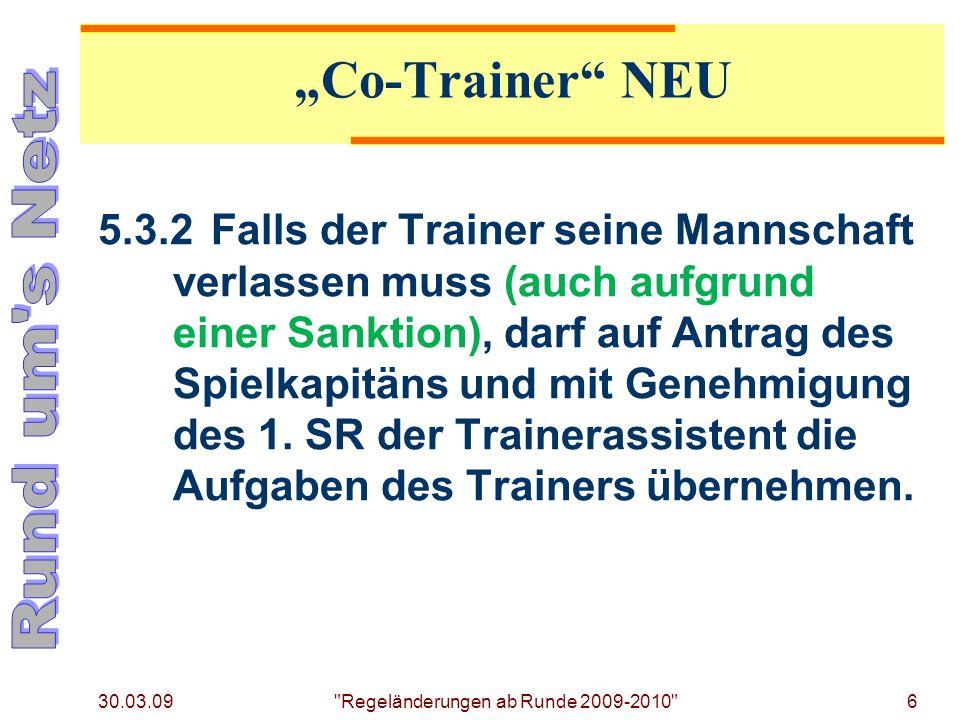 30.03.09 Regeländerungen ab Runde 2009-2010 6 5.3.2Falls der Trainer seine Mannschaft verlassen muss (auch aufgrund einer Sanktion), darf auf Antrag des Spielkapitäns und mit Genehmigung des 1.