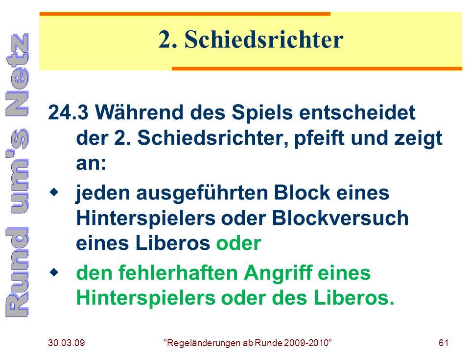 30.03.09 Regeländerungen ab Runde 2009-2010 61 24.3Während des Spiels entscheidet der 2.