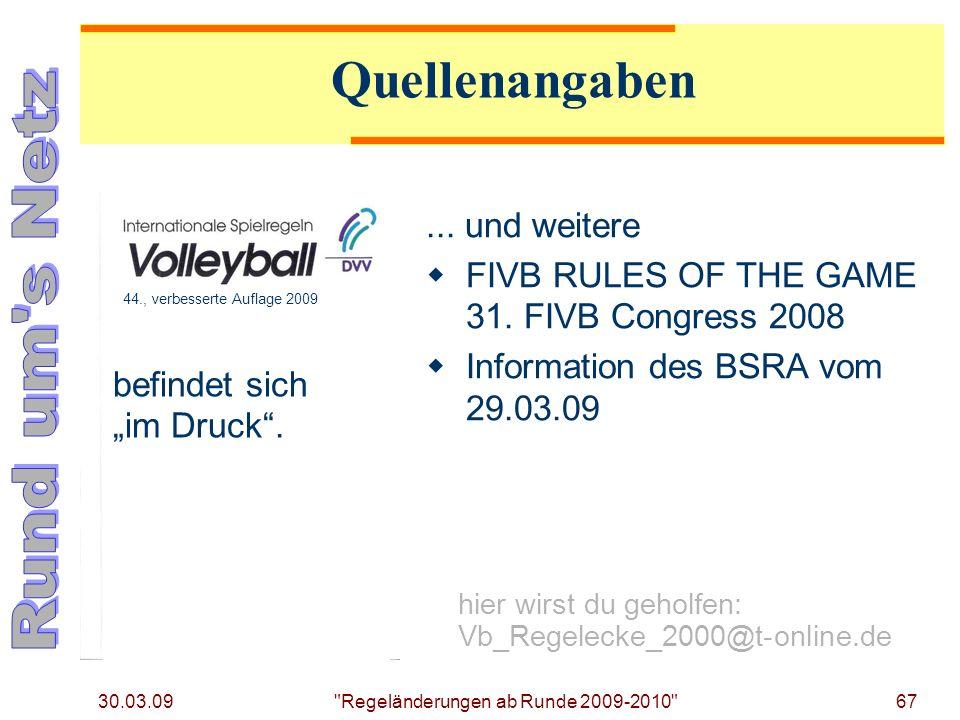 30.03.09 67... und weitere FIVB RULES OF THE GAME 31. FIVB Congress 2008 Information des BSRA vom 29.03.09 hier wirst du geholfen: Vb_Regelecke_2000@t