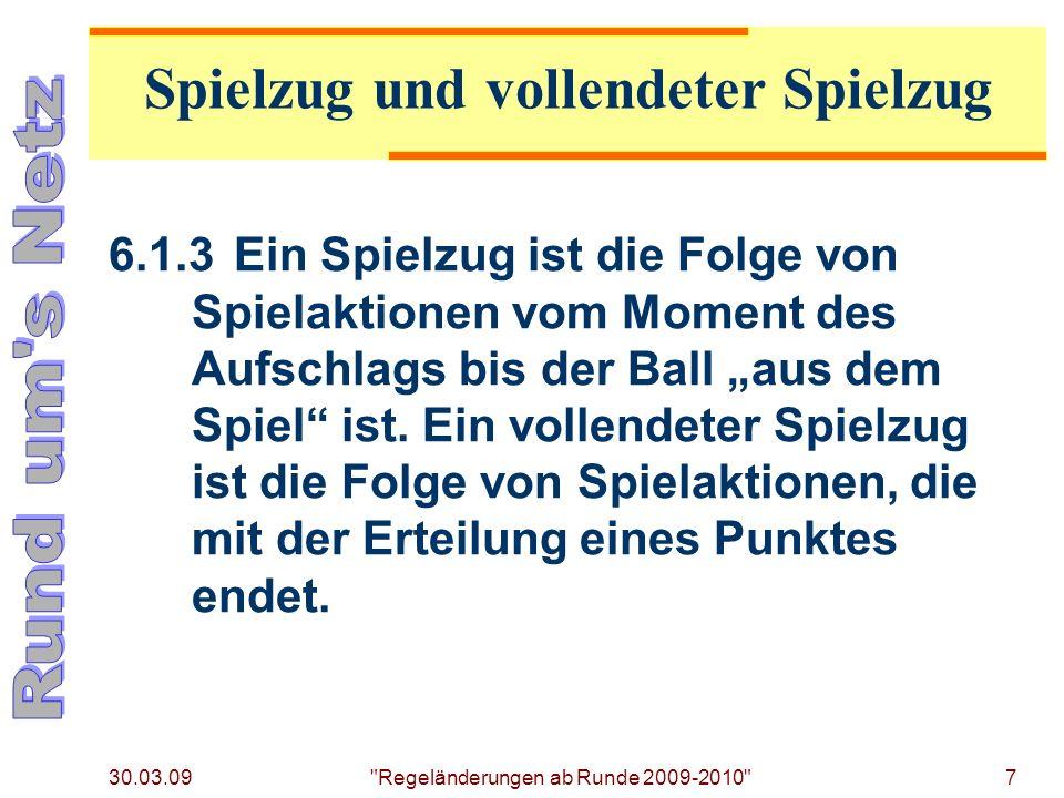30.03.09 Regeländerungen ab Runde 2009-2010 7 6.1.3Ein Spielzug ist die Folge von Spielaktionen vom Moment des Aufschlags bis der Ball aus dem Spiel ist.