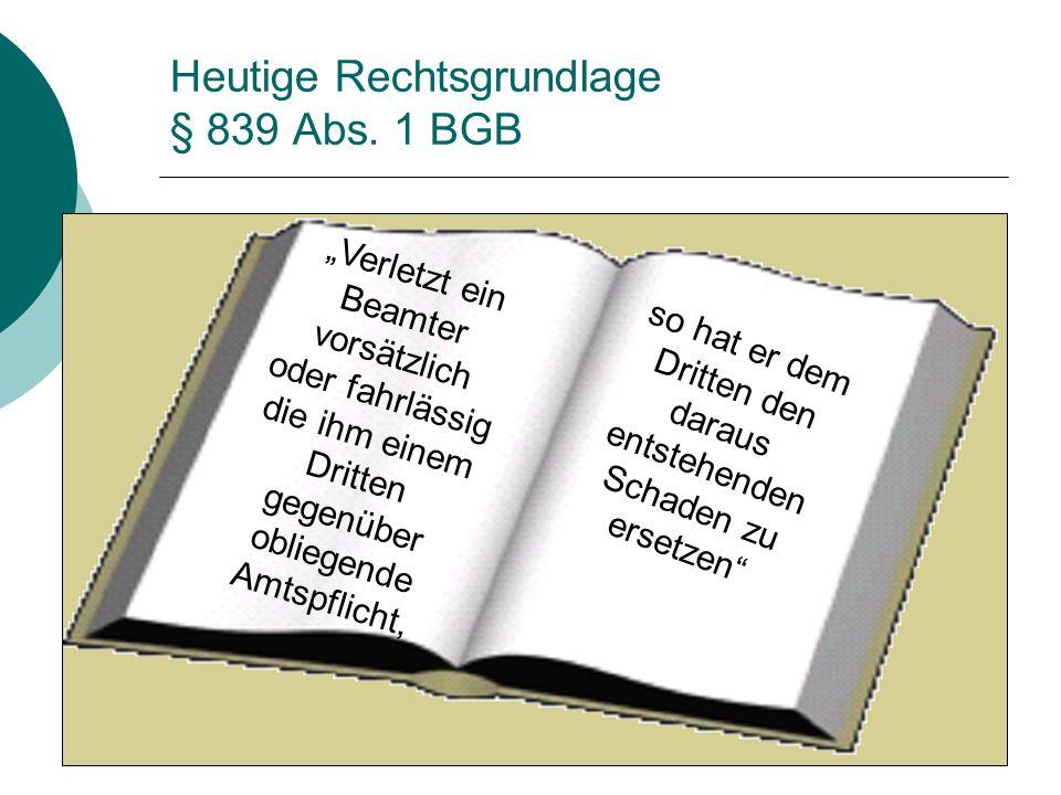 Heutige Rechtsgrundlage § 839 Abs.