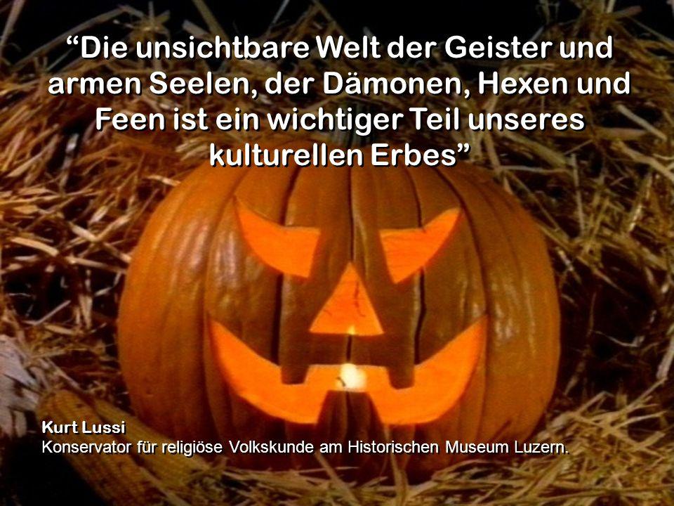 Die unsichtbare Welt der Geister und armen Seelen, der Dämonen, Hexen und Feen ist ein wichtiger Teil unseres kulturellen Erbes Kurt Lussi Konservator