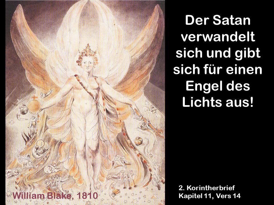 Der Satan verwandelt sich und gibt sich für einen Engel des Lichts aus! 2. Korintherbrief Kapitel 11, Vers 14 William Blake, 1810