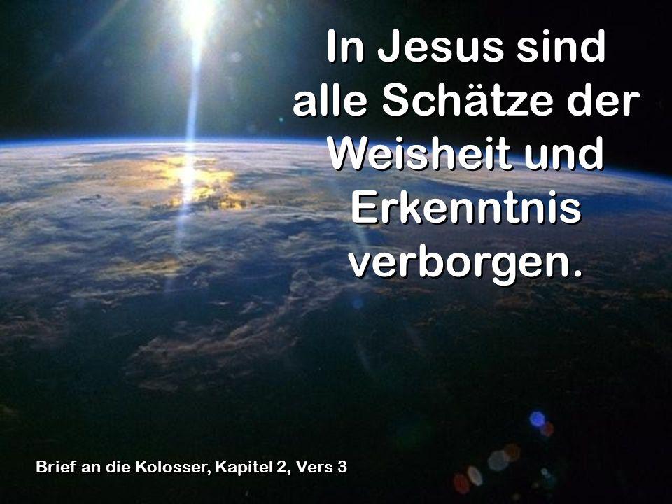 In Jesus sind alle Schätze der Weisheit und Erkenntnis verborgen. Brief an die Kolosser, Kapitel 2, Vers 3