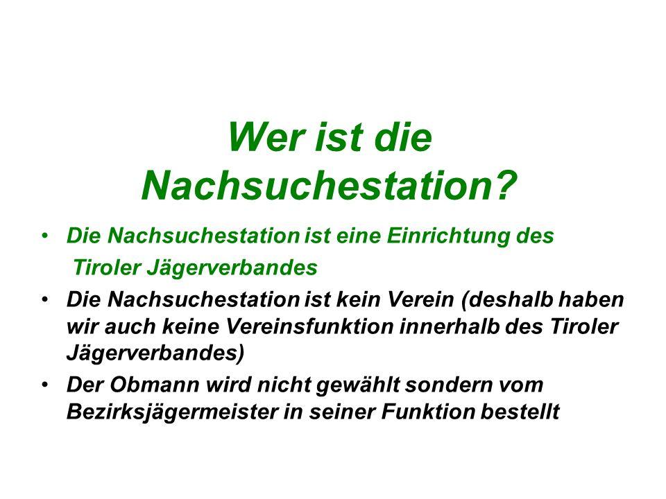 Wer ist die Nachsuchestation? Die Nachsuchestation ist eine Einrichtung des Tiroler Jägerverbandes Die Nachsuchestation ist kein Verein (deshalb haben