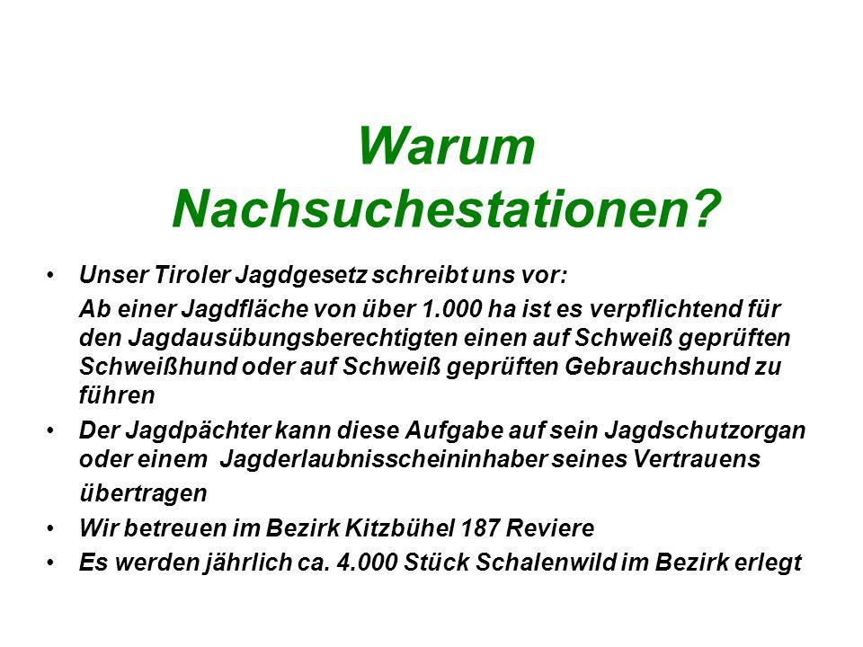 Warum Nachsuchestationen? Unser Tiroler Jagdgesetz schreibt uns vor: Ab einer Jagdfläche von über 1.000 ha ist es verpflichtend für den Jagdausübungsb