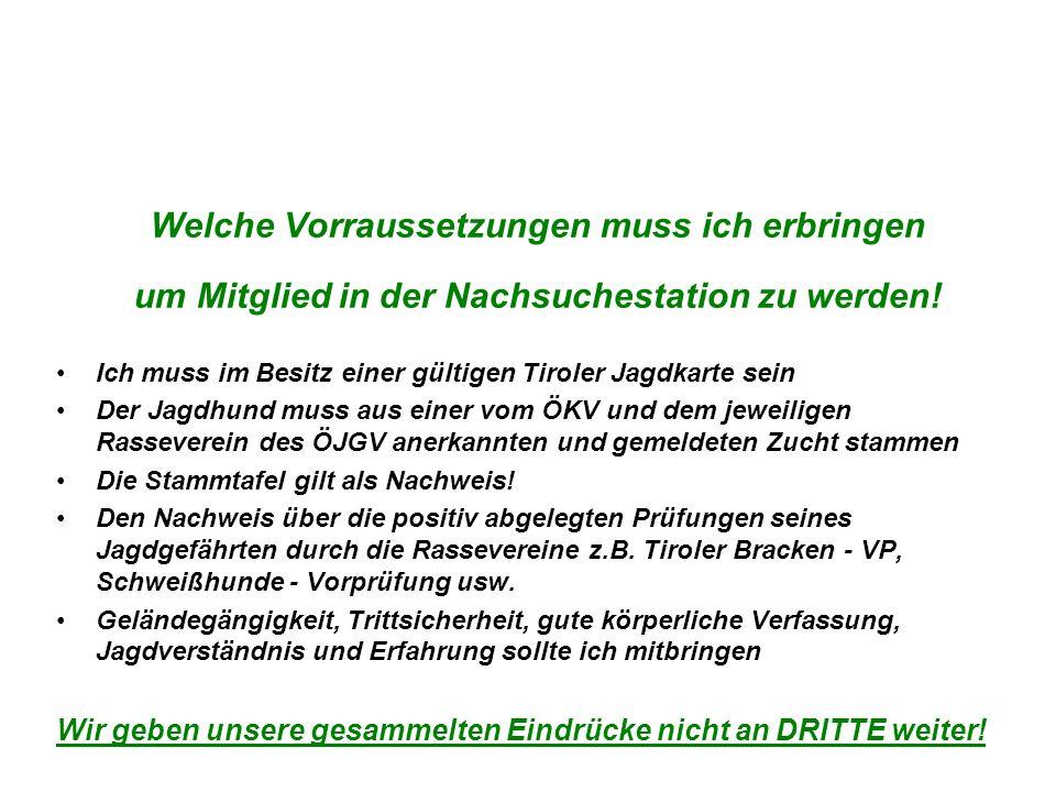 Welche Vorraussetzungen muss ich erbringen um Mitglied in der Nachsuchestation zu werden! Ich muss im Besitz einer gültigen Tiroler Jagdkarte sein Der