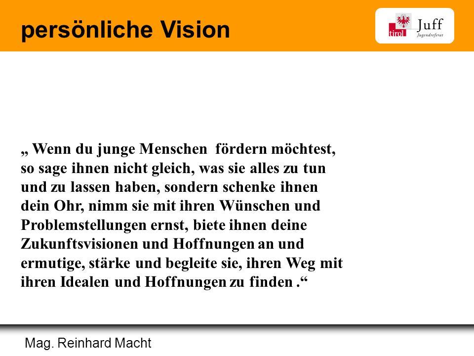 In Zusammenarbeit mit: Erziehungsberatung | Polizei Wirtschaftskammer | InfoEck | Gemeindeverband persönliche Vision Mag. Reinhard Macht Wenn du junge
