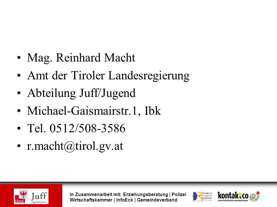 In Zusammenarbeit mit: Erziehungsberatung | Polizei Wirtschaftskammer | InfoEck | Gemeindeverband Mag. Reinhard Macht Amt der Tiroler Landesregierung
