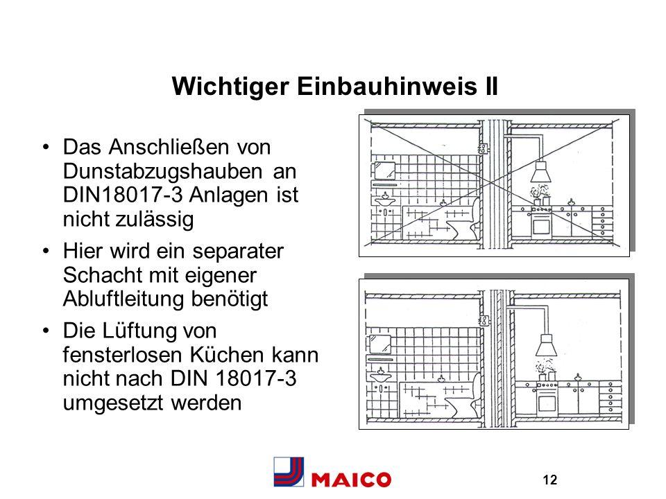 12 Wichtiger Einbauhinweis II Das Anschließen von Dunstabzugshauben an DIN18017-3 Anlagen ist nicht zulässig Hier wird ein separater Schacht mit eigen