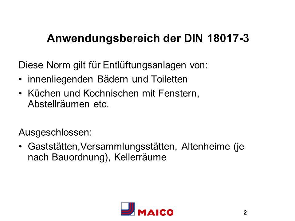 2 Anwendungsbereich der DIN 18017-3 Diese Norm gilt für Entlüftungsanlagen von: innenliegenden Bädern und Toiletten Küchen und Kochnischen mit Fenster