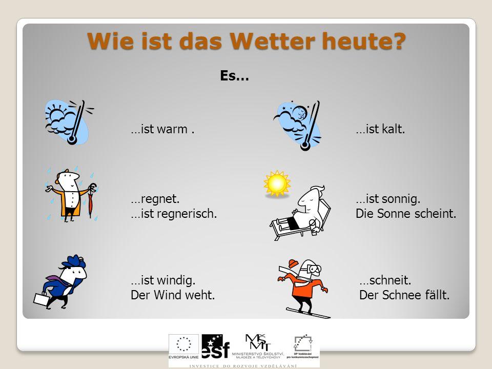 Wie ist das Wetter heute? Es… …ist warm.…ist kalt. …regnet. …ist regnerisch. …ist windig. Der Wind weht. …ist sonnig. Die Sonne scheint. …schneit. Der