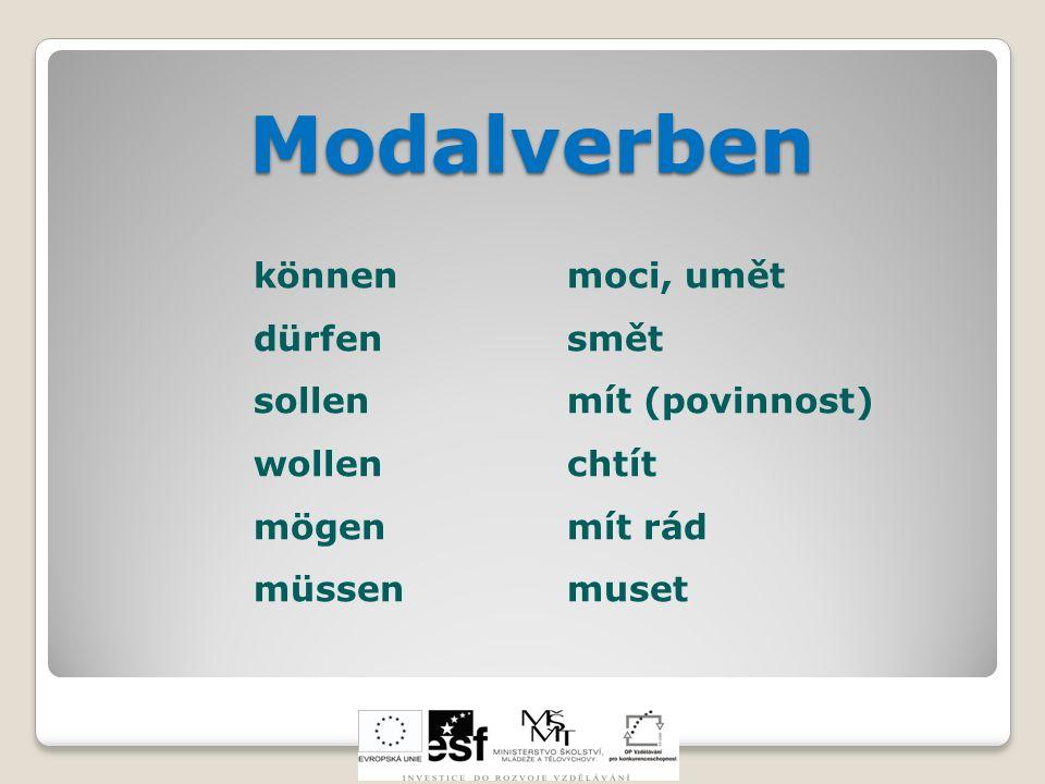 Modalverben Modalverben könnenmoci, umět dürfensmět sollenmít (povinnost) wollenchtít mögenmít rád müssenmuset