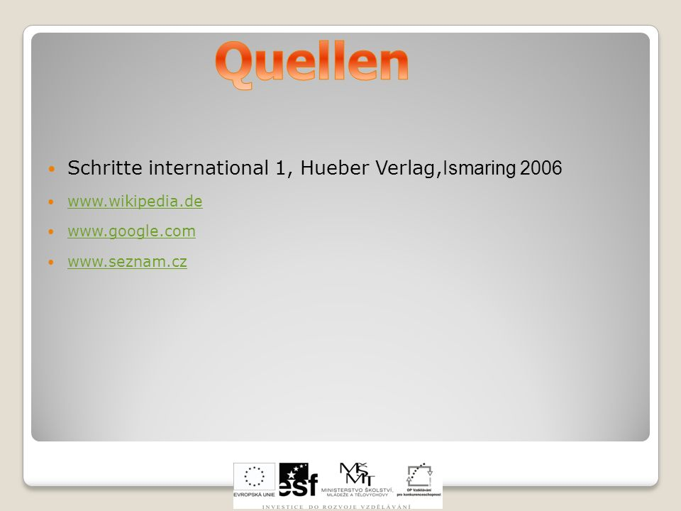 Schritte international 1, Hueber Verlag, Ismaring 2006 www.wikipedia.de www.google.com www.seznam.cz