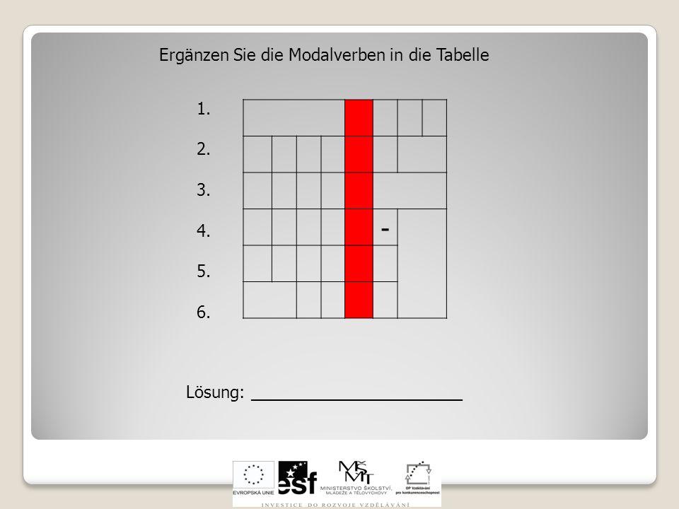 - Ergänzen Sie die Modalverben in die Tabelle 1. 2. 3. 4. 5. 6. Lösung: _______________________
