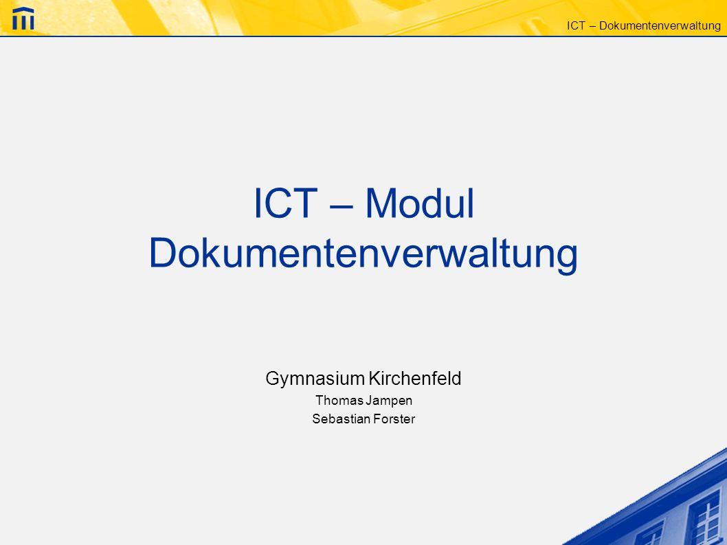 ICT – Dokumentenverwaltung ICT – Modul Dokumentenverwaltung Gymnasium Kirchenfeld Thomas Jampen Sebastian Forster