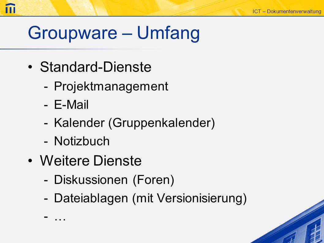 ICT – Dokumentenverwaltung Groupware – Umfang Standard-Dienste -Projektmanagement -E-Mail -Kalender (Gruppenkalender) -Notizbuch Weitere Dienste -Disk
