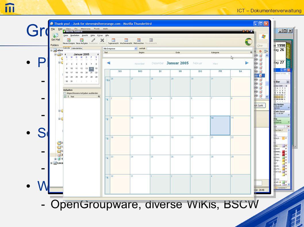 ICT – Dokumentenverwaltung Groupware – Beispiele PIM (Personal Information Manager) -Lotus Organizer -MS Outlook -Mozilla Thunderbird / Sunbird Server
