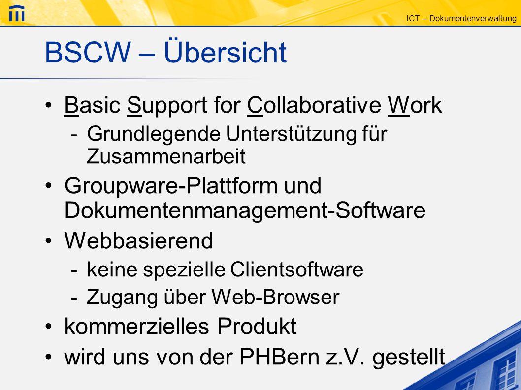 ICT – Dokumentenverwaltung BSCW – Übersicht Basic Support for Collaborative Work -Grundlegende Unterstützung für Zusammenarbeit Groupware-Plattform un