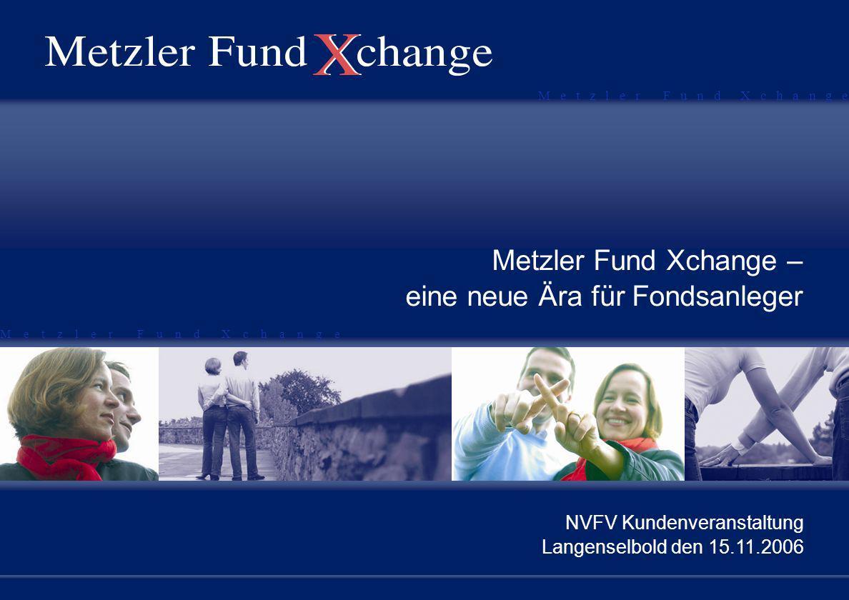 M e t z l e r F u n d X c h a n g e Metzler Fund Xchange – eine neue Ära für Fondsanleger NVFV Kundenveranstaltung Langenselbold den 15.11.2006