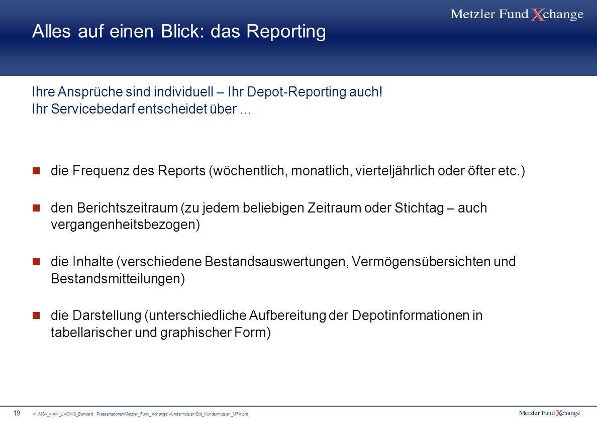 M:\MSV_MAM_UKOM\0_Standard Praesentationen\Metzler_Fund_Xchange\Kundennutzen\Std_Kundennutzen_MFX.ppt 19 Alles auf einen Blick: das Reporting die Freq
