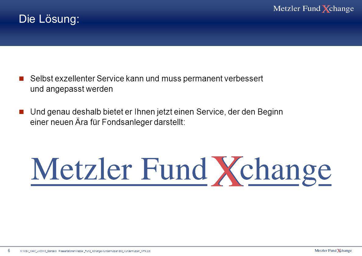 M:\MSV_MAM_UKOM\0_Standard Praesentationen\Metzler_Fund_Xchange\Kundennutzen\Std_Kundennutzen_MFX.ppt 27 Das Fondsangebot bei Metzler Fund Xchange: Darfs ein bisschen mehr sein.
