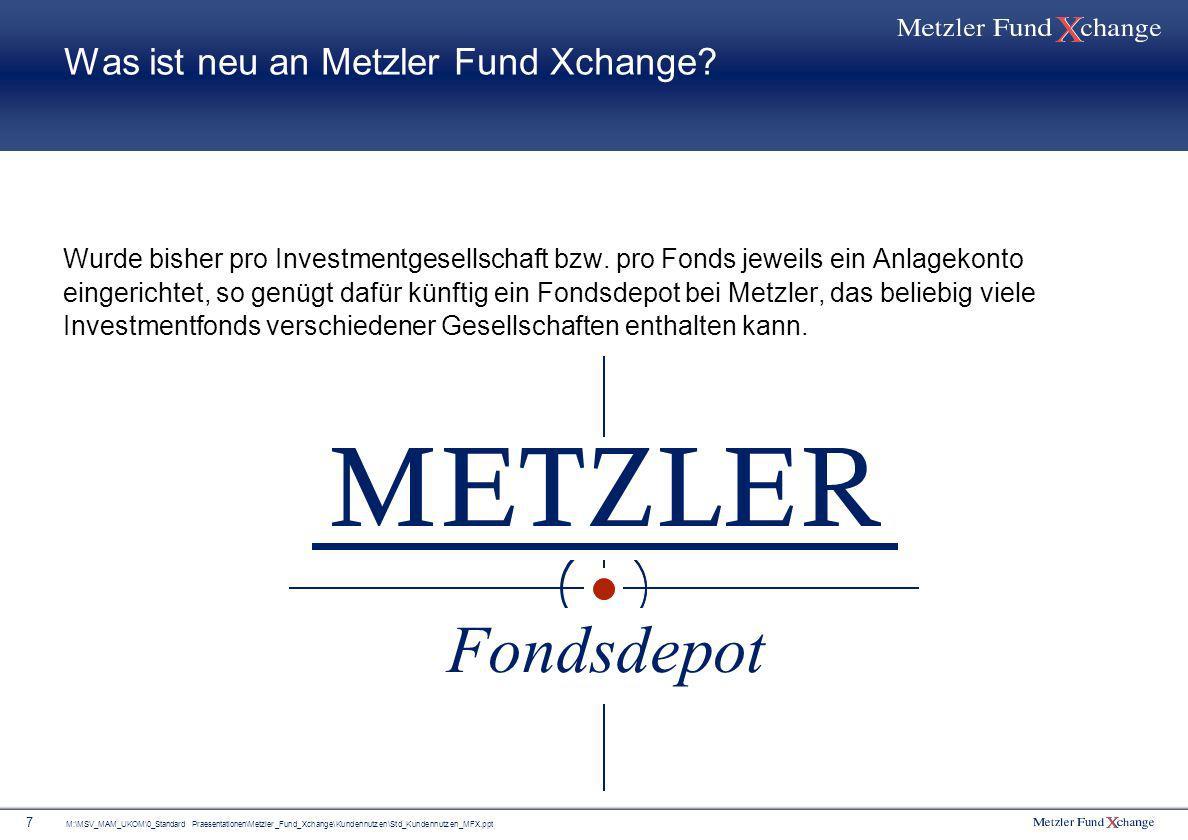M:\MSV_MAM_UKOM\0_Standard Praesentationen\Metzler_Fund_Xchange\Kundennutzen\Std_Kundennutzen_MFX.ppt 28 Das Fondsangebot bei Metzler Fund Xchange: Darfs ein bisschen mehr sein.