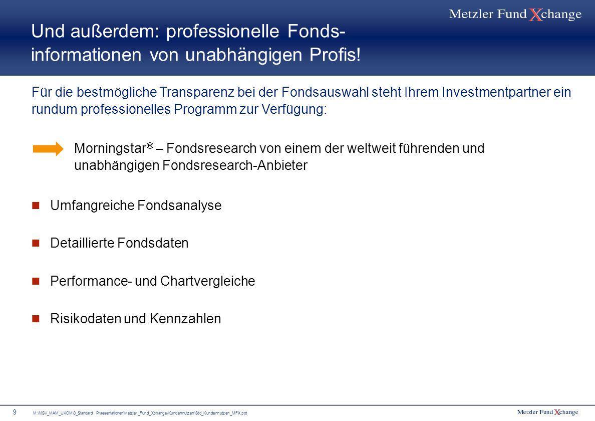 M:\MSV_MAM_UKOM\0_Standard Praesentationen\Metzler_Fund_Xchange\Kundennutzen\Std_Kundennutzen_MFX.ppt 30 Das Fondsangebot bei Metzler Fund Xchange: Darfs ein bisschen mehr sein.