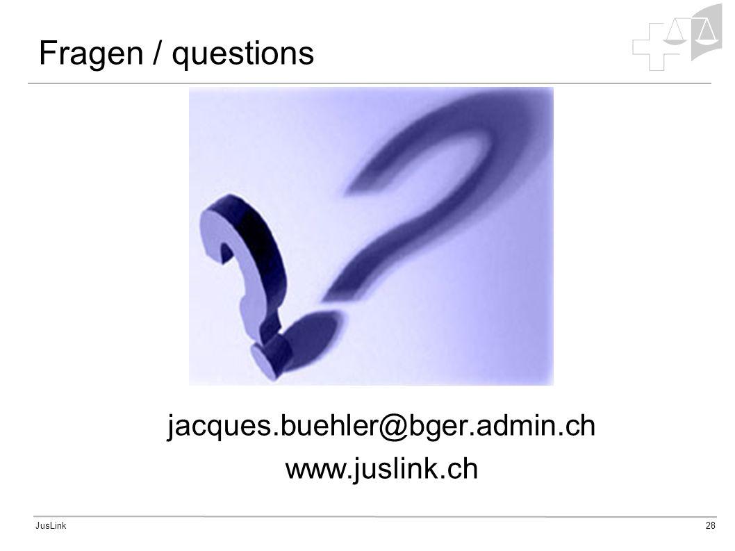 JusLink28 Fragen / questions jacques.buehler@bger.admin.ch www.juslink.ch