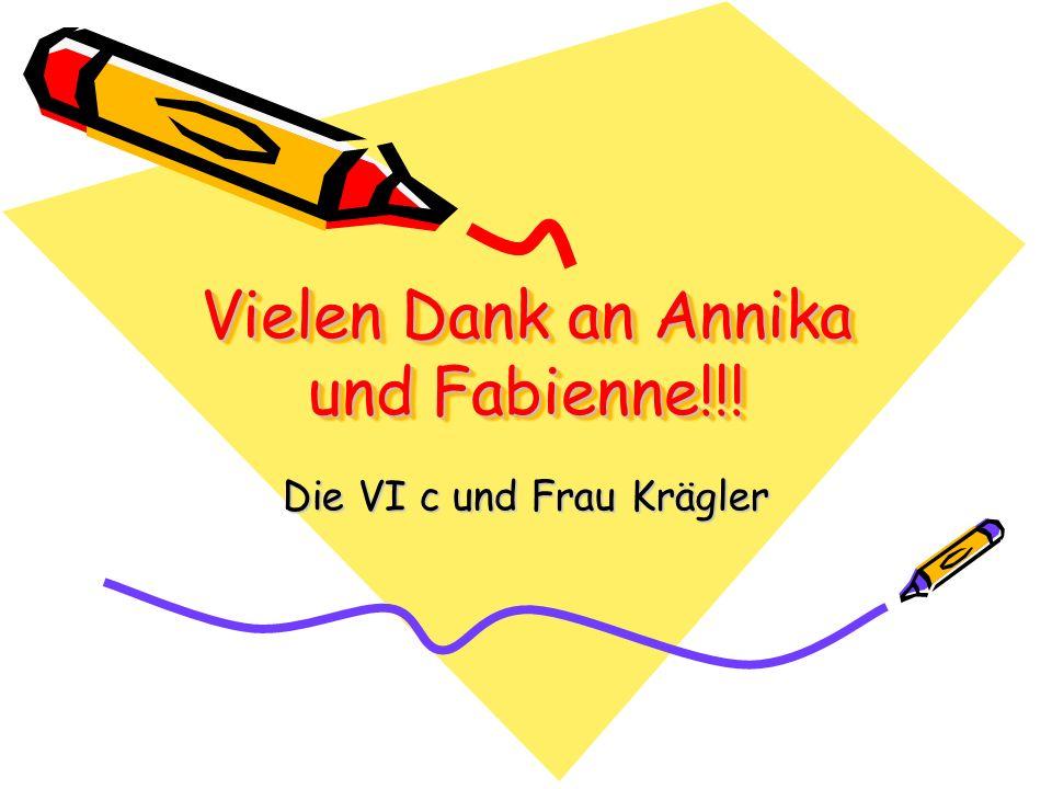 Vielen Dank an Annika und Fabienne!!! Die VI c und Frau Krägler