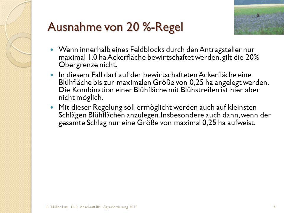 R. Müller-List, LILP, Abschnitt III/1 Agrarförderung 2010 5 Ausnahme von 20 %-Regel Wenn innerhalb eines Feldblocks durch den Antragsteller nur maxima