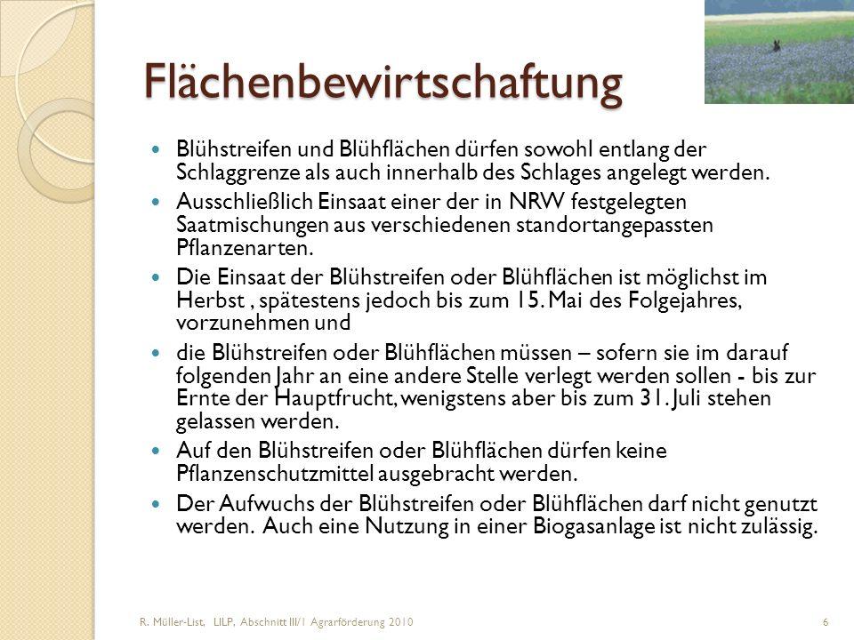 R. Müller-List, LILP, Abschnitt III/1 Agrarförderung 2010 6 Flächenbewirtschaftung Blühstreifen und Blühflächen dürfen sowohl entlang der Schlaggrenze