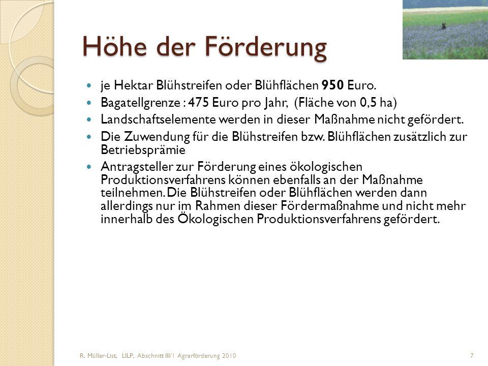 R. Müller-List, LILP, Abschnitt III/1 Agrarförderung 2010 7 Höhe der Förderung je Hektar Blühstreifen oder Blühflächen 950 Euro. Bagatellgrenze : 475