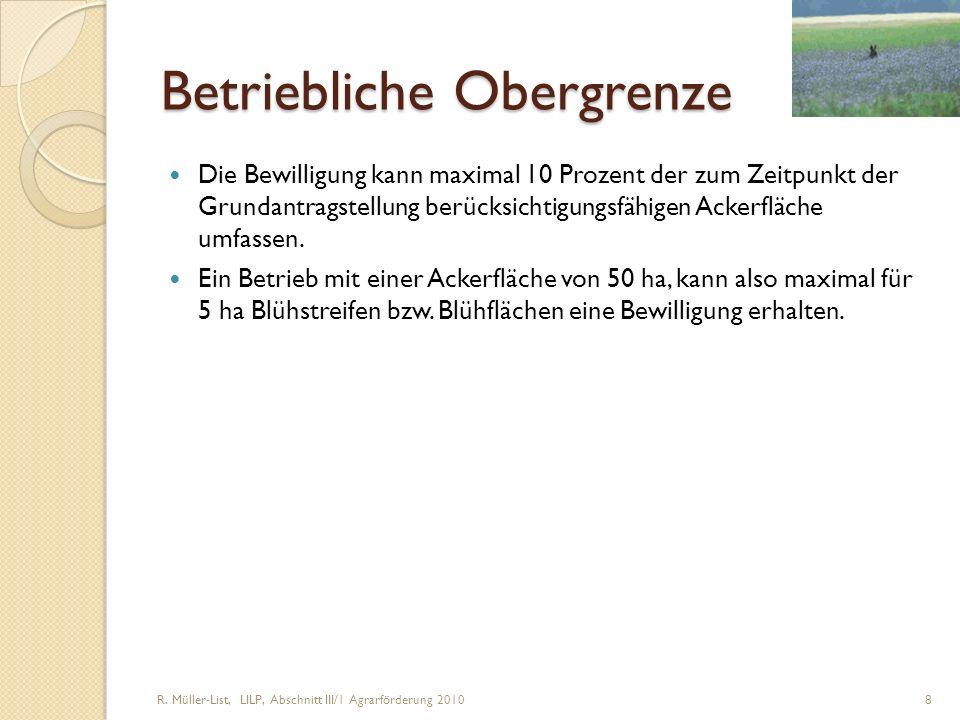 R. Müller-List, LILP, Abschnitt III/1 Agrarförderung 2010 8 Betriebliche Obergrenze Die Bewilligung kann maximal 10 Prozent der zum Zeitpunkt der Grun