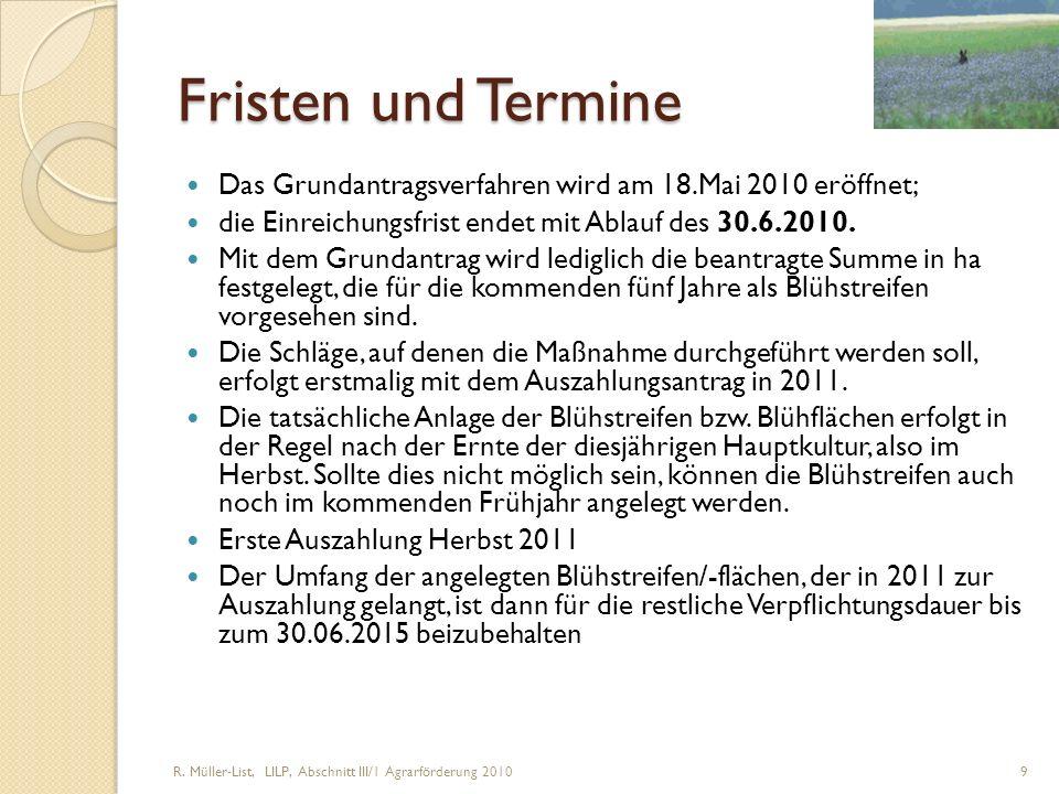 R. Müller-List, LILP, Abschnitt III/1 Agrarförderung 2010 9 Fristen und Termine Das Grundantragsverfahren wird am 18.Mai 2010 eröffnet; die Einreichun
