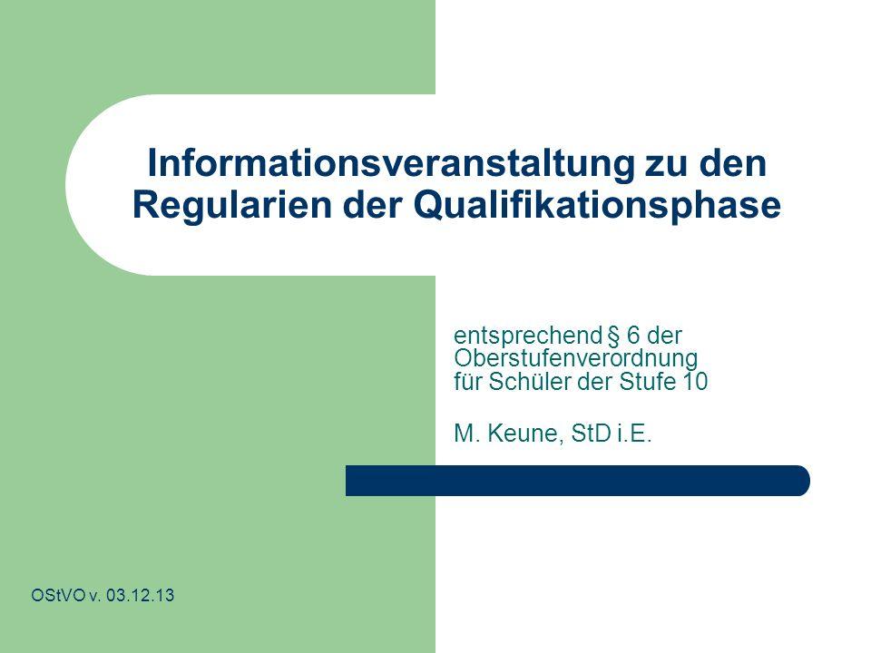 Informationsveranstaltung zu den Regularien der Qualifikationsphase entsprechend § 6 der Oberstufenverordnung für Schüler der Stufe 10 M. Keune, StD i