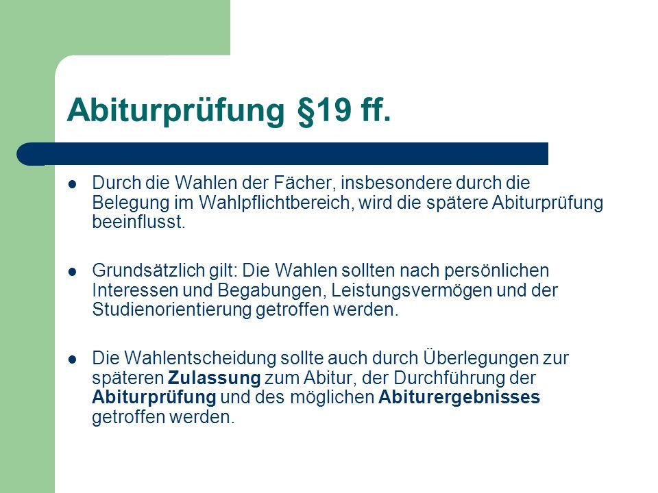 Abiturprüfung §19 ff. Durch die Wahlen der Fächer, insbesondere durch die Belegung im Wahlpflichtbereich, wird die spätere Abiturprüfung beeinflusst.
