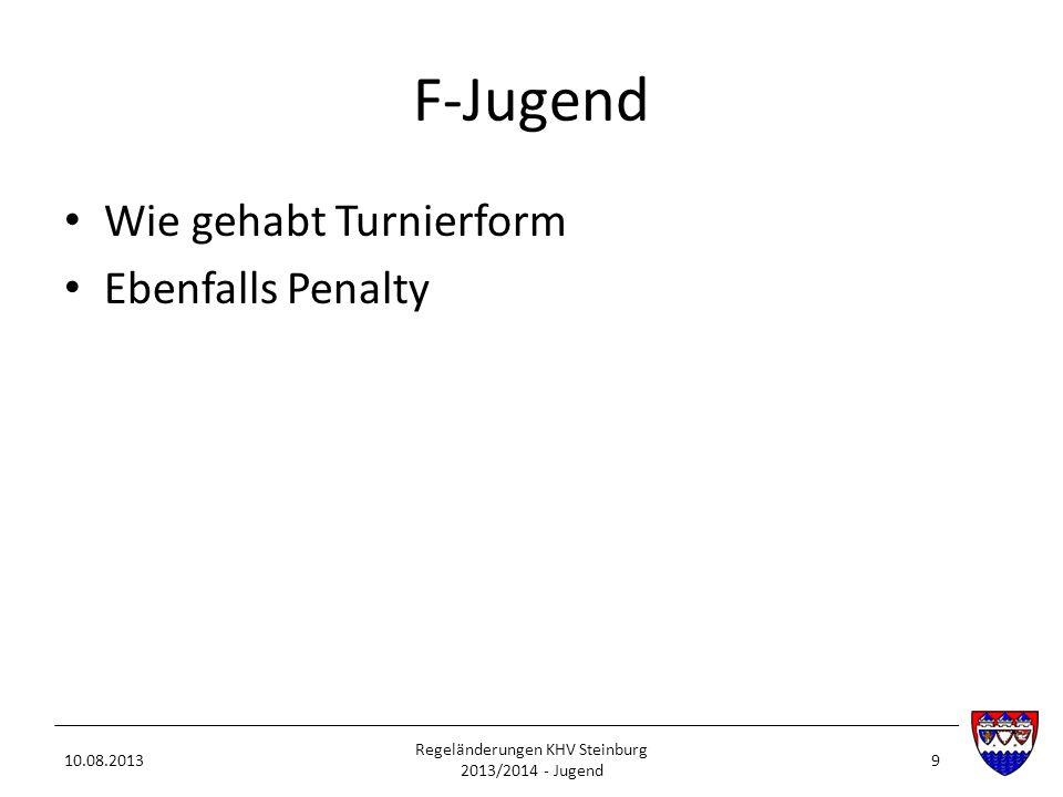 F-Jugend Wie gehabt Turnierform Ebenfalls Penalty 10.08.2013 Regeländerungen KHV Steinburg 2013/2014 - Jugend 9