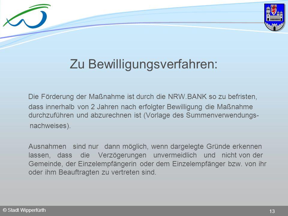 © Stadt Wipperfürth 13 Zu Bewilligungsverfahren: Die Förderung der Maßnahme ist durch die NRW.BANK so zu befristen, dass innerhalb von 2 Jahren nach e