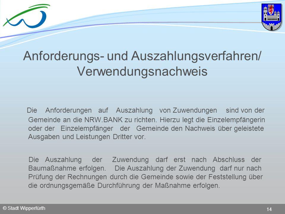 © Stadt Wipperfürth 14 Anforderungs- und Auszahlungsverfahren/ Verwendungsnachweis Die Anforderungen auf Auszahlung von Zuwendungen sind von der Gemei