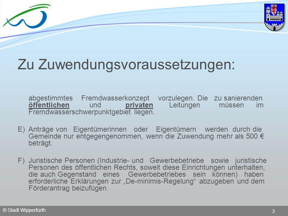 © Stadt Wipperfürth 3 Zu Zuwendungsvoraussetzungen: abgestimmtes Fremdwasserkonzept vorzulegen. Die zu sanierenden öffentlichen und privaten Leitungen