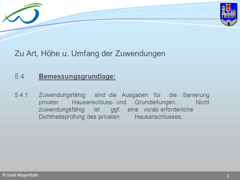 © Stadt Wipperfürth 5 Zu Art, Höhe u. Umfang der Zuwendungen 5.4 Bemessungsgrundlage: 5.4.1 Zuwendungsfähig sind die Ausgaben für die Sanierung privat