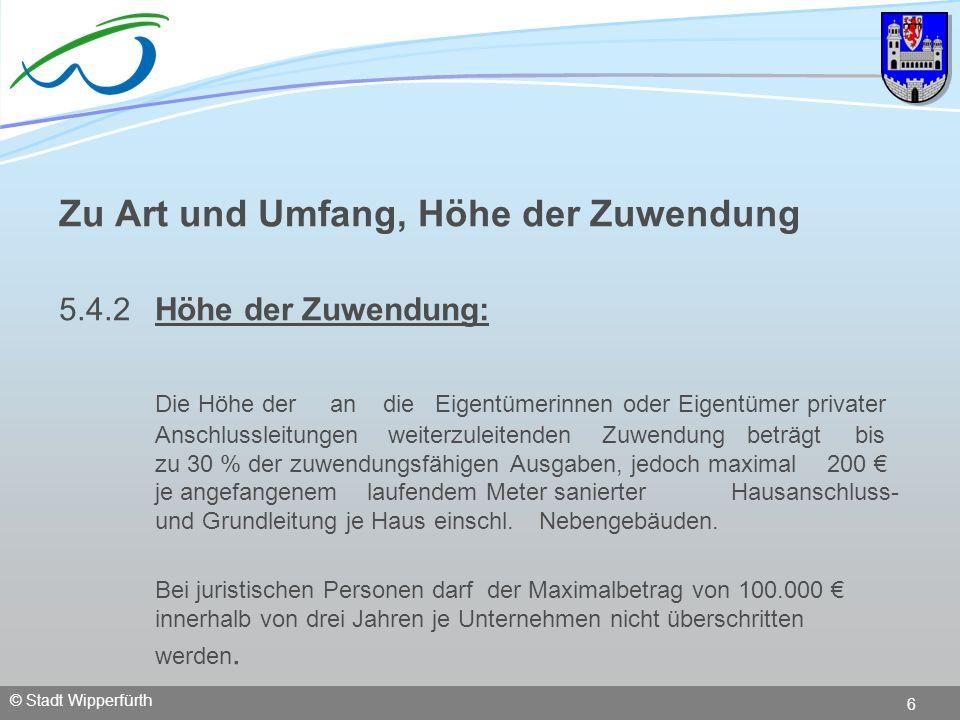 © Stadt Wipperfürth 6 Zu Art und Umfang, Höhe der Zuwendung 5.4.2Höhe der Zuwendung: Die Höhe der an die Eigentümerinnen oder Eigentümer privater Ansc