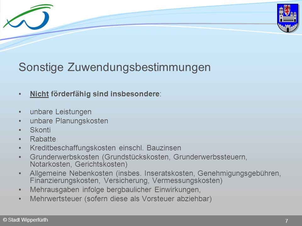 © Stadt Wipperfürth 7 Sonstige Zuwendungsbestimmungen Nicht förderfähig sind insbesondere: unbare Leistungen unbare Planungskosten Skonti Rabatte Kred