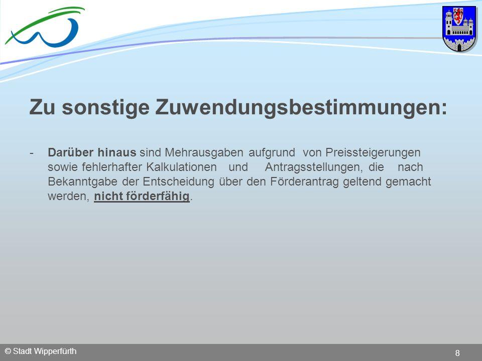 © Stadt Wipperfürth 8 Zu sonstige Zuwendungsbestimmungen: - Darüber hinaus sind Mehrausgaben aufgrund von Preissteigerungen sowie fehlerhafter Kalkula