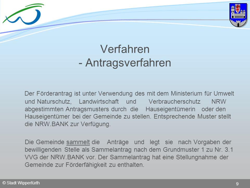 © Stadt Wipperfürth 9 Verfahren - Antragsverfahren Der Förderantrag ist unter Verwendung des mit dem Ministerium für Umwelt und Naturschutz, Landwirts