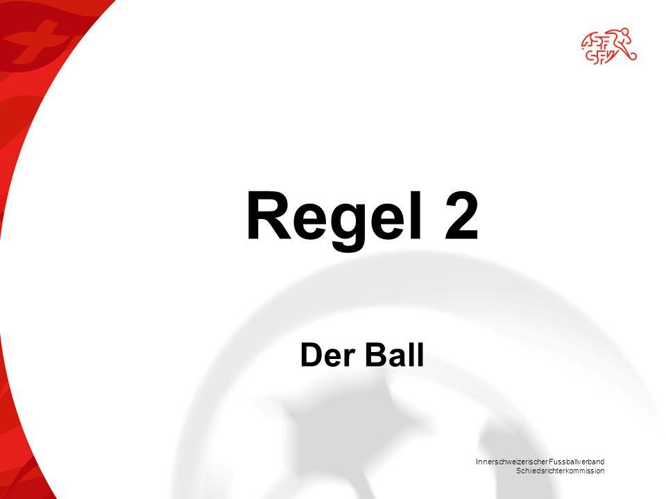 Innerschweizerischer Fussballverband Schiedsrichterkommission Regel 2 Der Ball