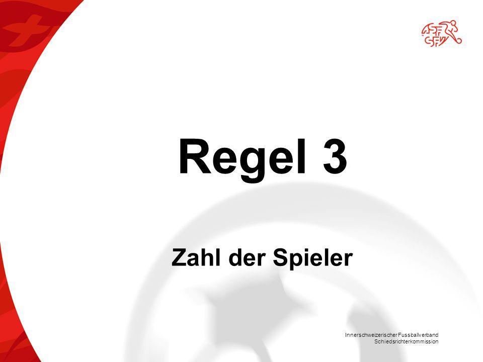 Innerschweizerischer Fussballverband Schiedsrichterkommission Regel 3 Zahl der Spieler