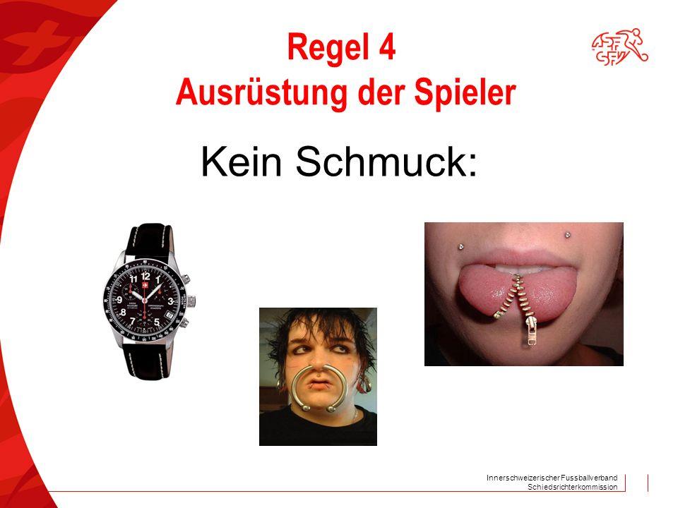 Innerschweizerischer Fussballverband Schiedsrichterkommission Regel 4 Ausrüstung der Spieler Kein Schmuck: